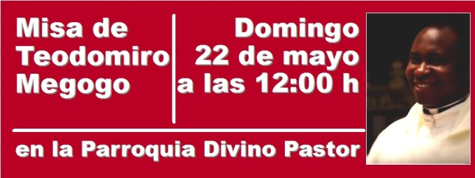Misa de Teodomiro Megogo el domingo 22 de mayo a las 12:00 h en la Parroquia Divino Pastor