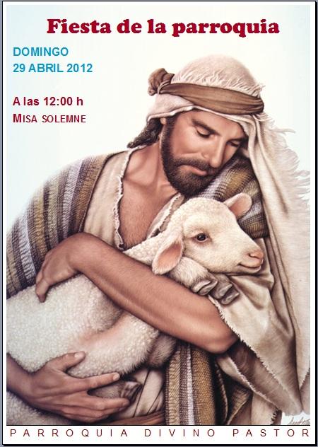 Fiesta de la parroquia Divino Pastor domingo 29 de abril de 2012 Misa solemne a las 12:00 h