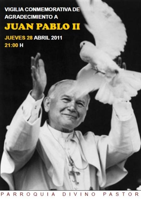 VIGILIA CONMEMORATIVA DE AGRADECIMIENTO A JUAN PABLO II JUEVES 28 ABRIL 2011 21:00 H PARROQUIA DIVINO PASTOR